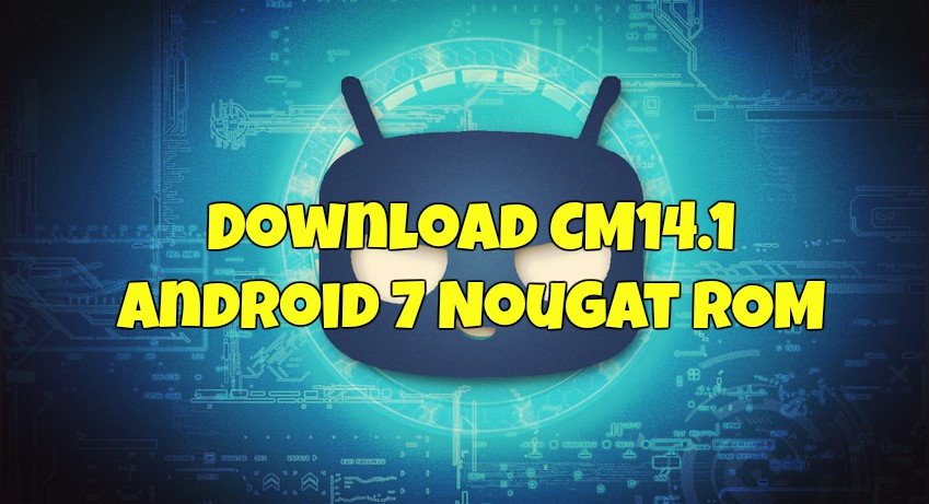 Download-CM14.1-Android-7-Nougat-ROM